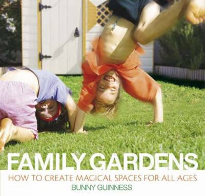 Family Gardens: How to Create Magical Spaces for All Ages (Spiral bound)