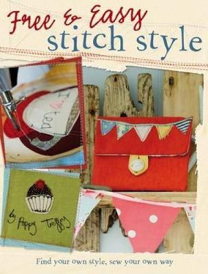Free and Easy Stitch Style: Go Freestyle with Machine Embroidery for Uniquely Creative Motifs, Patterns and Projects (Paperback)
