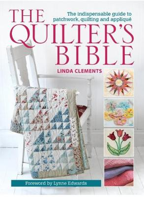 The Quilter's Bible: The Indispensable Guide to Patchwork, Quilting and Applique (Paperback)