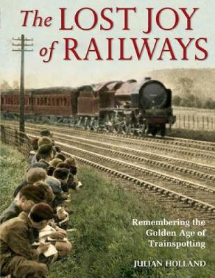 The Lost Joy of Railways: A Nostalgic Journey Back to the Golden Age of Trainspotting (Paperback)
