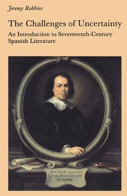 The Challenges of Uncertainty: Introduction to Seventeenth-century Spanish Literature - New Readings Series (Paperback)