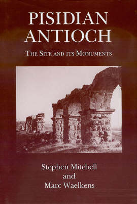 Pisidian Antioch: The Site and its Monuments (Hardback)