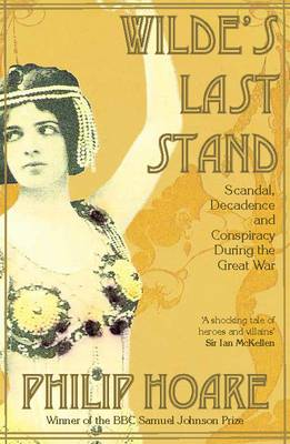 Wilde's Last Stand: Scandal, Decadence and Conspiracy During the Great War (Paperback)
