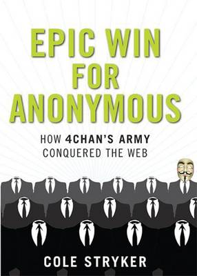 Epic Win For Anonymous: How 4Chan's Army Conquered the Web (Hardback)