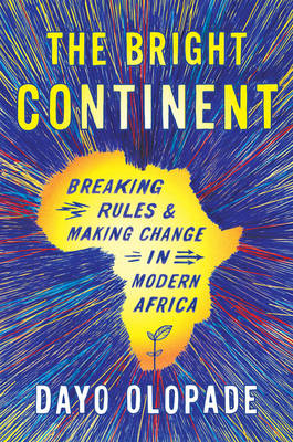The Bright Continent: Breaking Rules and Making Change in Modern Africa (Paperback)