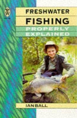 Freshwater Fishing Properly Explained (Paperback)