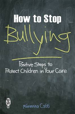 How to Stop Bullying: Positive Steps to Protect Children in Your Care (Paperback)