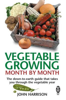 Vegetable Growing Month-by-month: The Down-to-earth Guide That Takes You Through the Vegetable Year (Paperback)