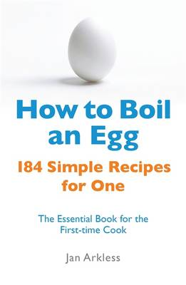 How to Boil an Egg: 184 Simple Recipes for One - The Essential Book for the First-Time Cook (Paperback)