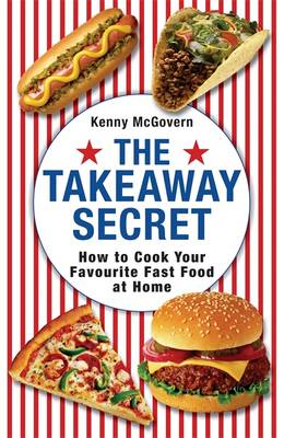 The Takeaway Secret: How to Cook Your Favourite Fast-food at Home (Paperback)