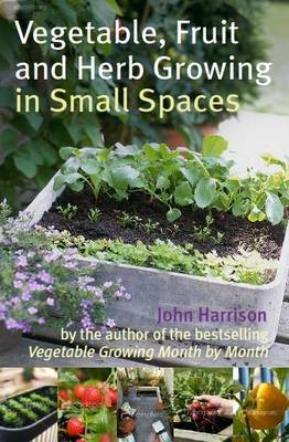 Vegetable, Fruit and Herb Growing in Small Spaces (Paperback)