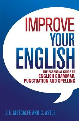 Improve Your English: The Essential Guide to English Grammar, Punctuation and Spelling (Paperback)