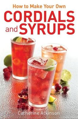 How to Make Your Own Cordials and Syrups (Paperback)