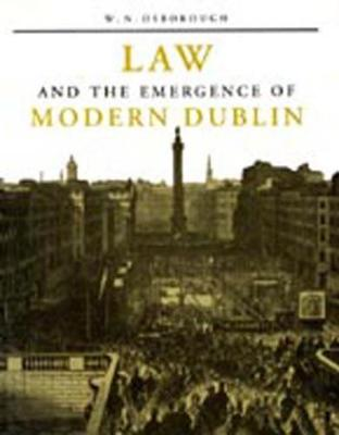 Law and the Emergence of Modern Dublin: A Litigation Topography for a Capital City - History (Hardback)