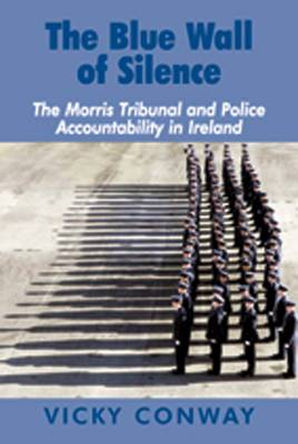 The Blue Wall of Silence: The Morris Tribunal and Police Accountability in Ireland (Hardback)