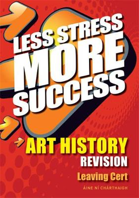 Art History Revision Leaving Cert - Less Stress More Success (Paperback)