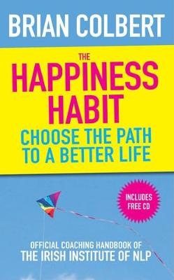 The Happiness Habit: Official Coaching Handbook of the Irish Institute of NLP (Paperback)