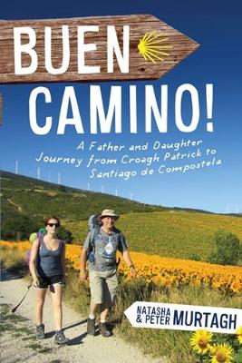 Buen Camino!: A Father Daughter Journey from Croagh Patrick to Santiago De Compostela (Paperback)