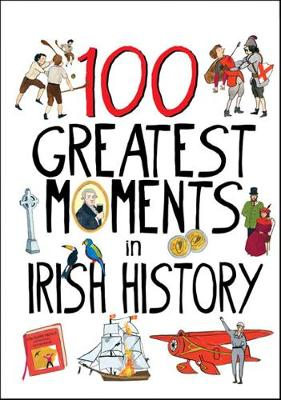 100 Greatest Moments in Irish History (Hardback)