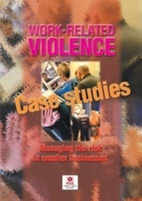 Work-Related Violence Case Studies: Managing the Risk in Smaller Businesses - Guidance booklet HSG 229 (Paperback)