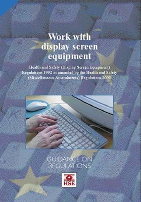 Work with Display Screen Equipment: Health and Safety (Display Screen Equipment) Regulations 1992 as Amended by the Health and Safety (Miscellaneous Amendments) Regulations 2002 - Guidance on Regulations - Legal S. L 26 (Paperback)