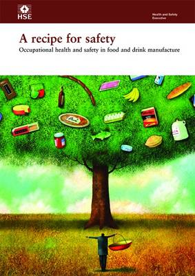 A Recipe for Safety: Occupational Health and Safety in Food and Drink Manufacture - Health and Safety Guidance HSG252 (Paperback)