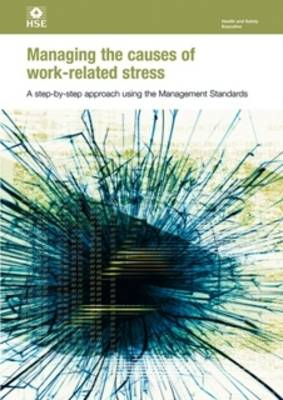 Managing the Causes of Work-related Stress: A Step-by-step Approach Using the Management Standards - Health and Safety Guidance HSG218 (Paperback)