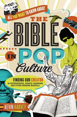 All You Want to Know About the Bible in Pop Culture: Finding Our Creator in Superheroes, Prince Charming, and Other Modern Marvels (Paperback)
