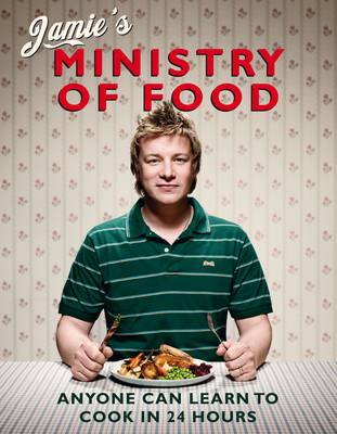 Jamie's Ministry of Food: Anyone Can Learn to Cook in 24 Hours (Hardback)