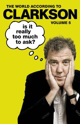 Is It Really Too Much To Ask?: The World According to Clarkson Volume 5 (Hardback)