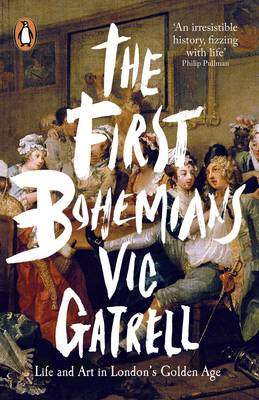 The First Bohemians: Life and Art in London's Golden Age (Paperback)