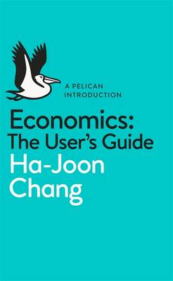 Economics: The User's Guide: A Pelican Introduction (Paperback)