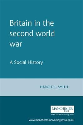 Britain in the Second World War: A Social History - Documents in Contemporary History S. (Paperback)