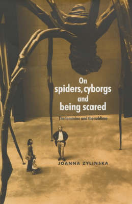 On Spiders, Cyborgs and Being Scared: The Feminine and the Sublime (Paperback)