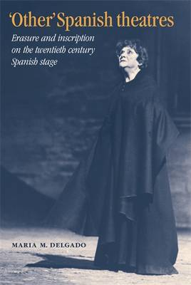 """Other"" Spanish Theatres: Erasure and Inscription on the Twentieth-Century Spanish Stage (Paperback)"