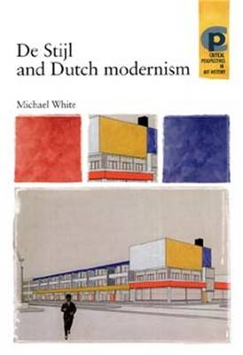 De Stijl and Dutch Modernism - Critical Perspectives in Art History (Paperback)