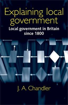 Explaining Local Government: Local Government in Britain Since 1800 (Paperback)