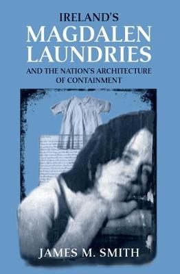 Ireland's Magdalen Laundries: And the Nation's Architecture of Containment (Paperback)