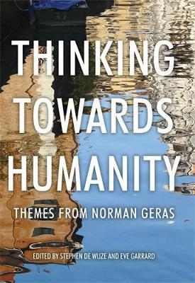 Thinking Towards Humanity: Themes from Norman Geras (Hardback)