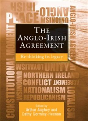 The Anglo-Irish Agreement: Rethinking its Legacy (Hardback)