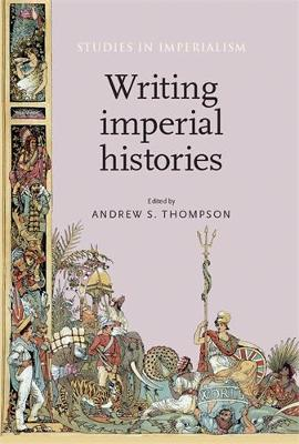 Writing Imperial Histories - Studies in Imperialism (Hardback)