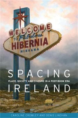 Spacing Ireland: Place, Society and Culture in a Post-Boom Era (Hardback)