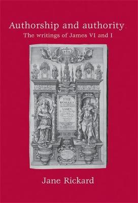 Authorship and Authority: The Writings of James VI and I (Paperback)