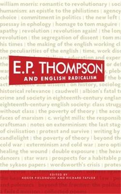 E. P. Thompson and English Radicalism (Hardback)