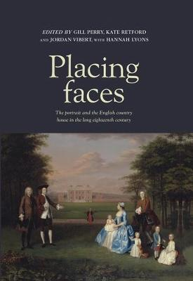 Placing Faces: The Portrait and the English Country House in the Long Eighteenth Century (Hardback)