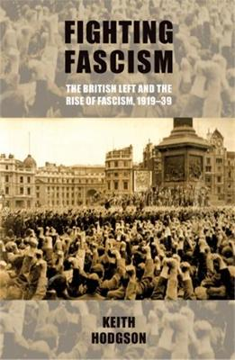 Fighting Fascism: The British Left and the Rise of Fascism, 1919-39 (Paperback)