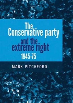 The Conservative Party and the Extreme Right 1945-75 (Paperback)