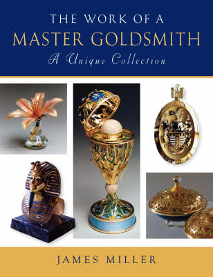The Work of a Master Goldsmith: A Unique Collection (Hardback)