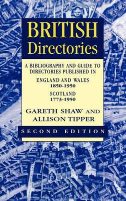 British Directories: A Bibliography and Guide to Directories Published in England and Wales (1850-1950) and Scotland (1773-1950) (Hardback)