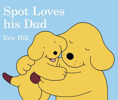 Spot Loves His Dad (Board book)
